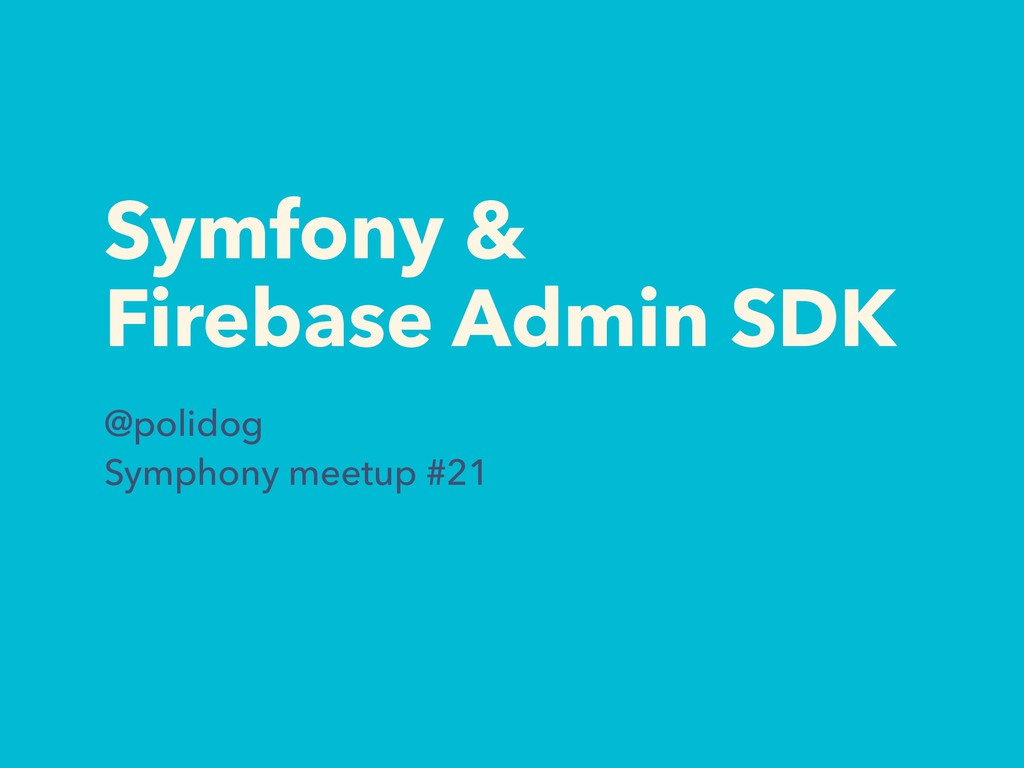 Symfony & Firebase Admin SDK @polidog Symphony ...