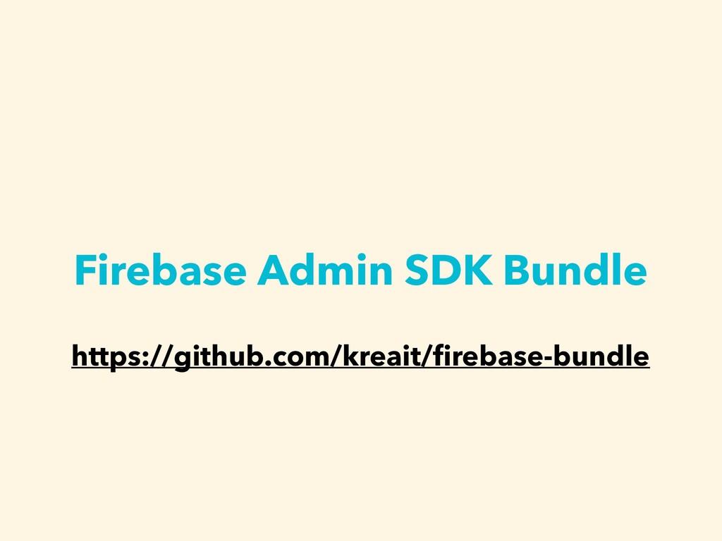 Firebase Admin SDK Bundle https://github.com/kr...