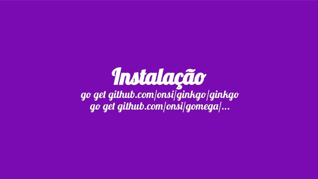 Instalação go get github.com/onsi/ginkgo/ginkgo...