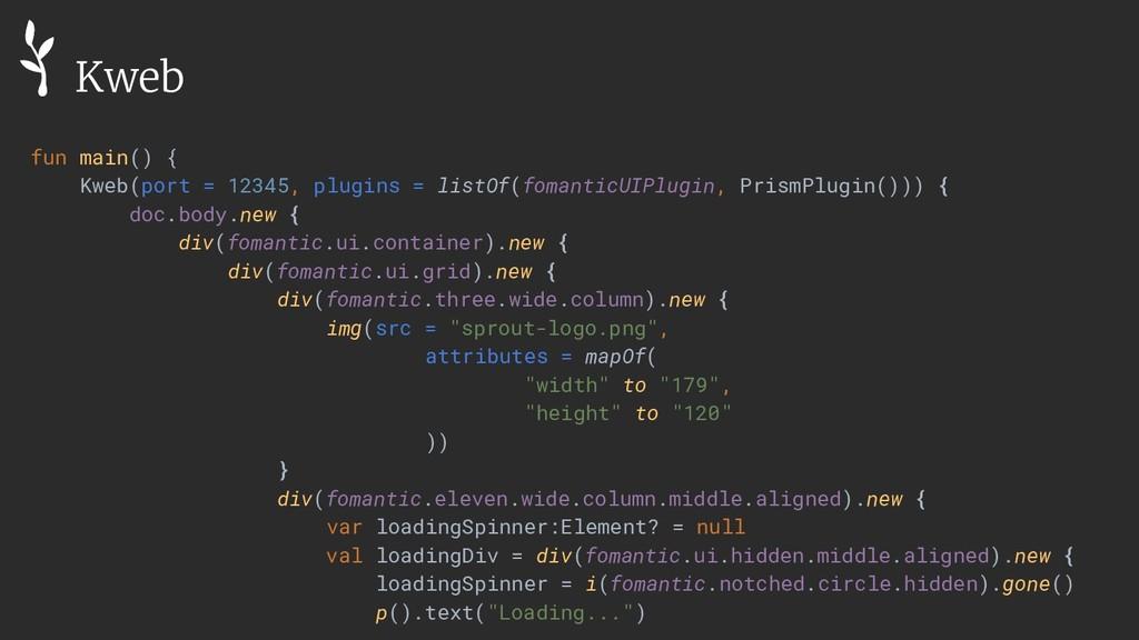 fun main() { Kweb(port = 12345, plugins = listO...