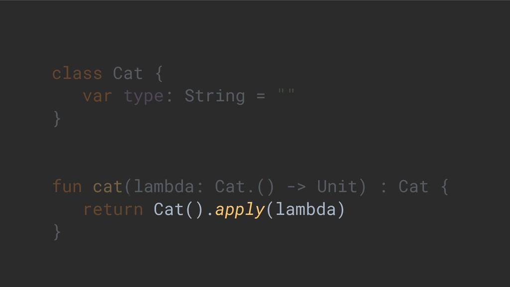 "class Cat { var type: String = """" } fun cat(lam..."