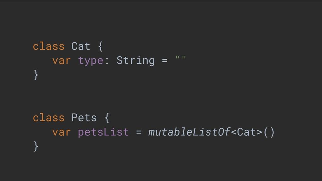 """class Cat { var type: String = """""""" } class Pets ..."""