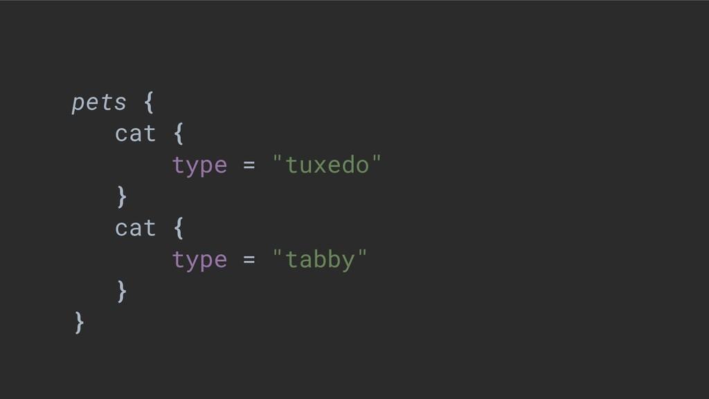 "pets { cat { type = ""tuxedo"" } cat { type = ""ta..."