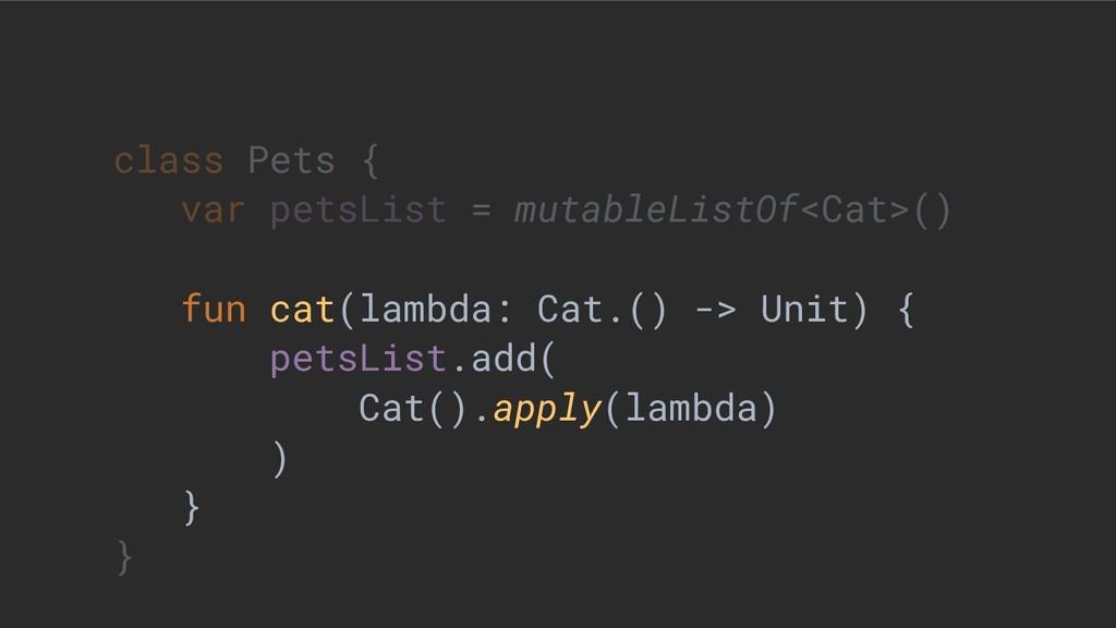class Pets { var petsList = mutableListOf<Cat>(...
