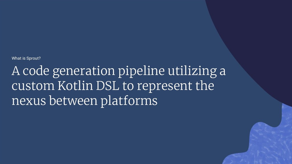What is Sprout? A code generation pipeline util...