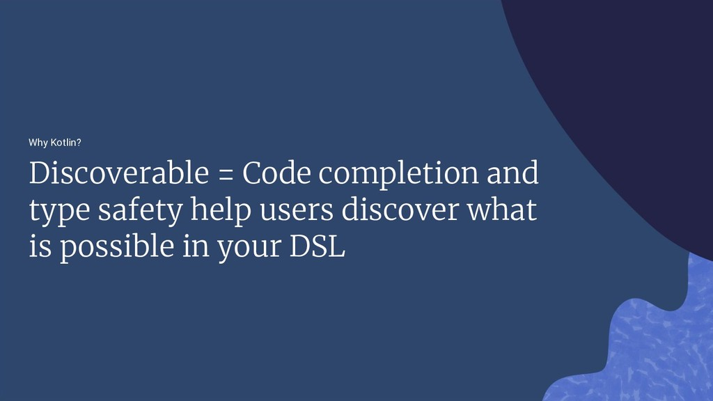 Why Kotlin? Discoverable = Code completion and ...