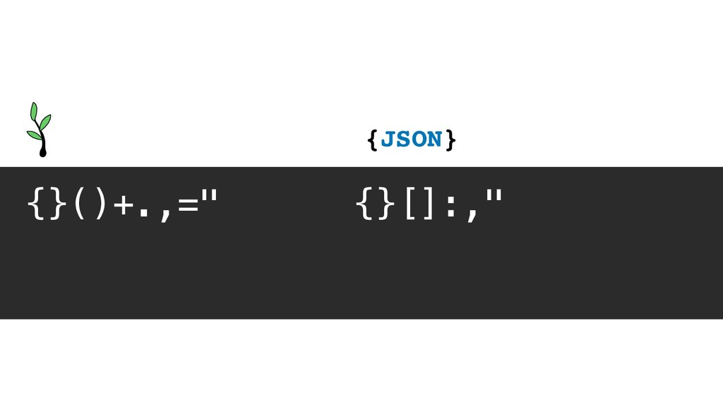 "{}()+.,="" {}[]:,"" {JSON}"