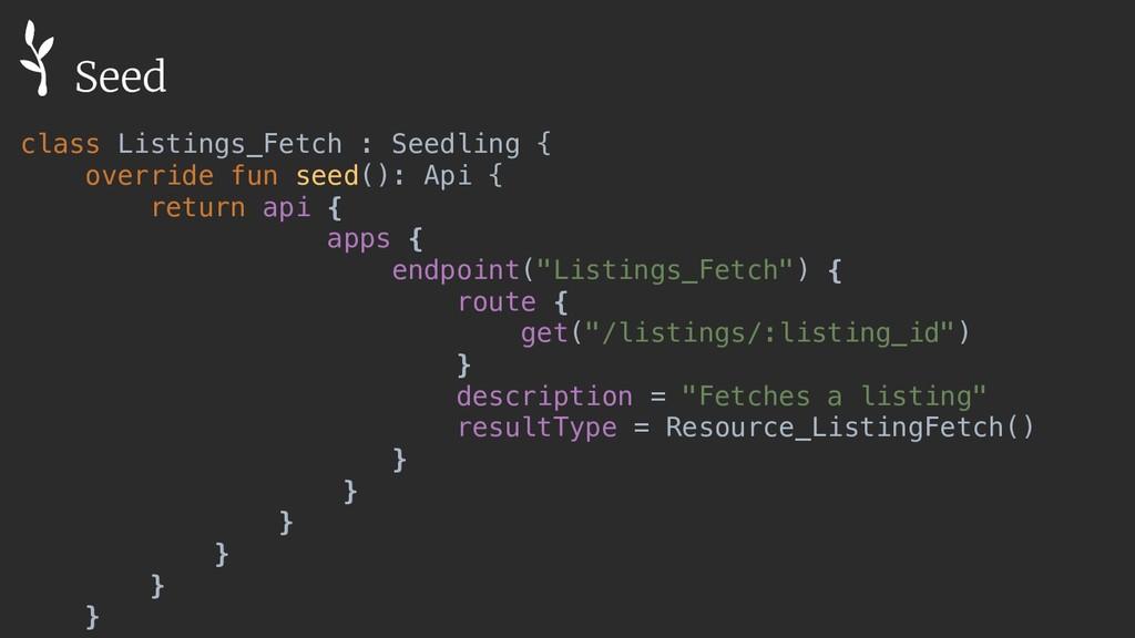 class Listings_Fetch : Seedling { override fun ...