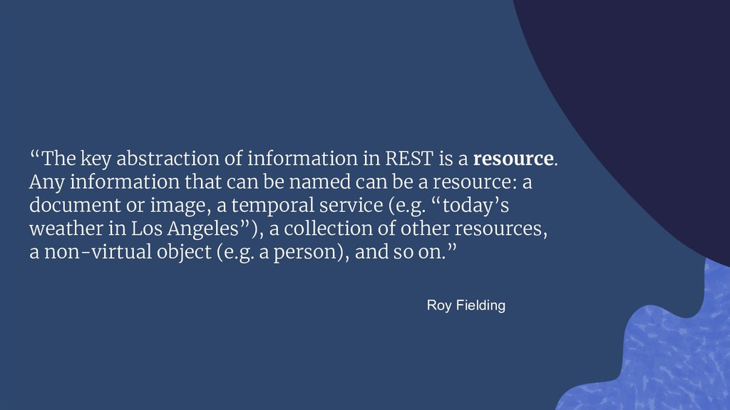 """""""The key abstraction of information in REST is ..."""