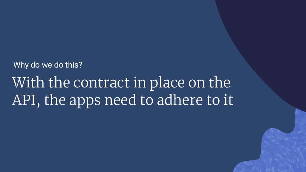 With the contract in place on the API, the apps...