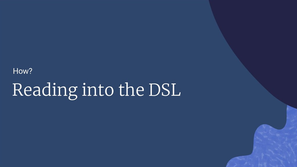 Reading into the DSL How?