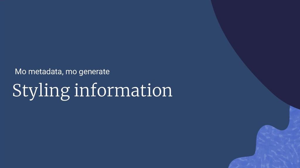 Styling information Mo metadata, mo generate