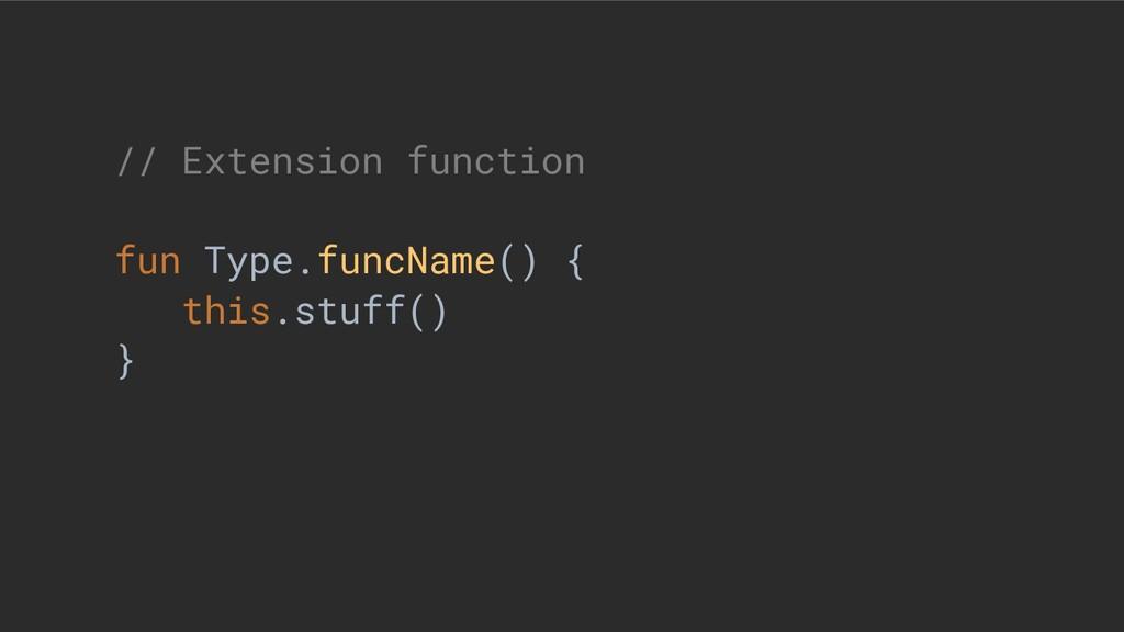 // Extension function fun Type.funcName() { thi...