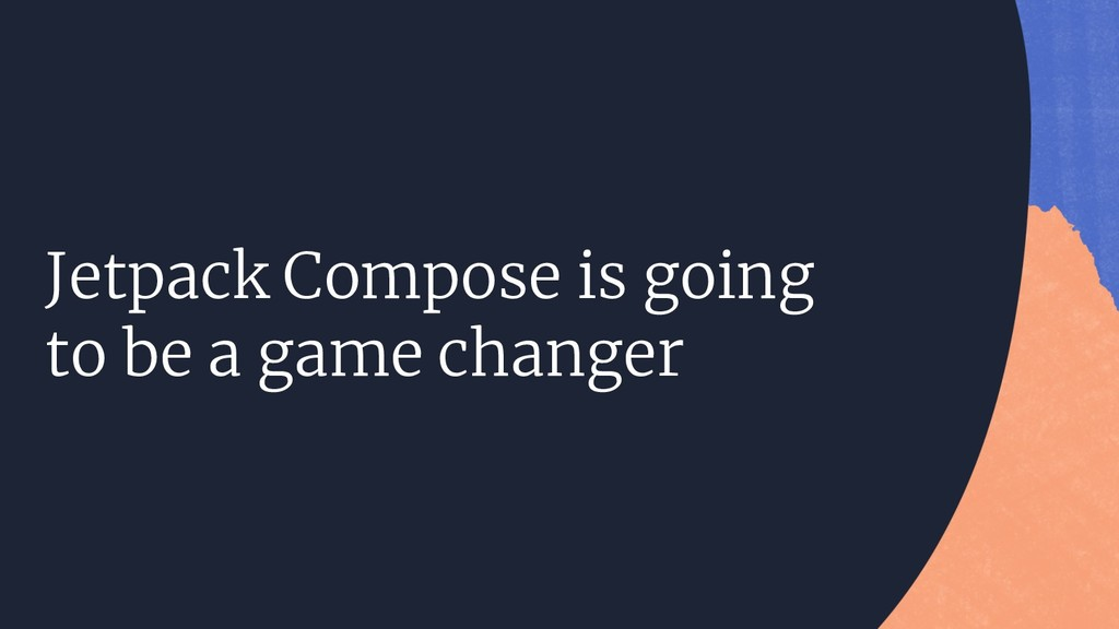Jetpack Compose is going to be a game changer
