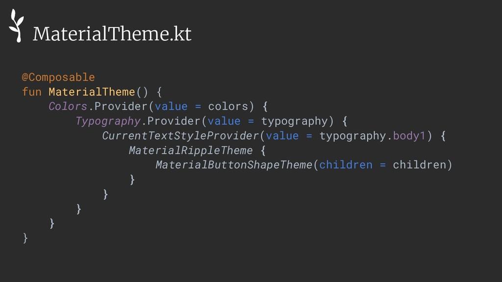 @Composable fun MaterialTheme() { Colors.Provid...