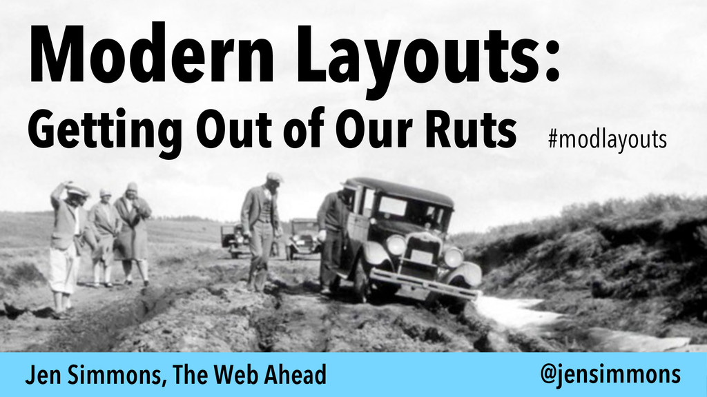 Modern Layouts: Getting Out of Our Ruts @jensim...