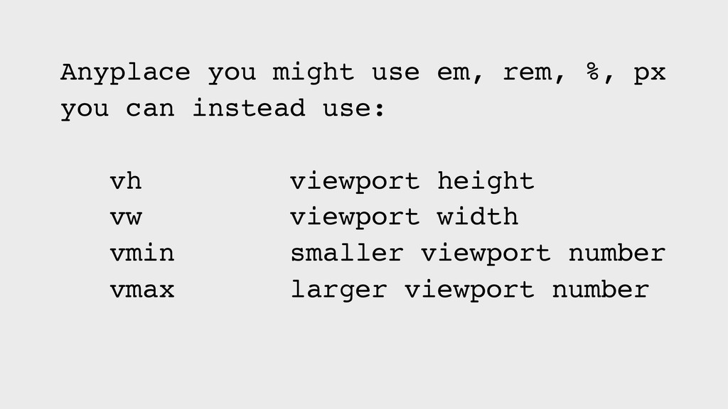 Anyplace you might use em, rem, %, px you can i...