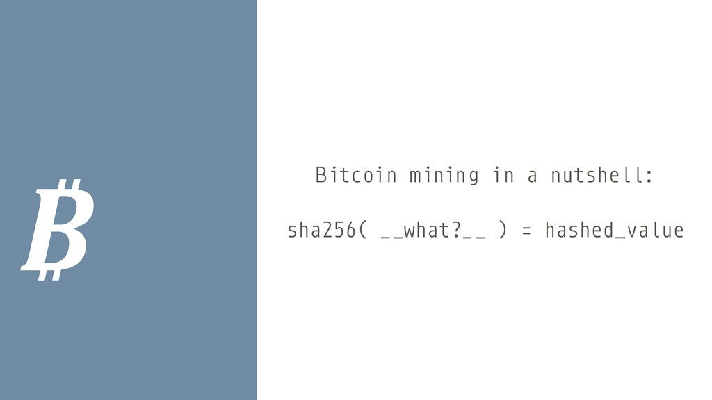 ₿ Bitcoin mining in a nutshell: sha256( __what?...