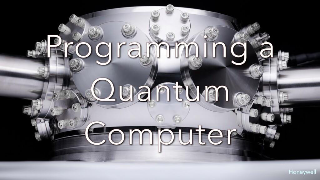 Programming a Quantum Computer Honeywell