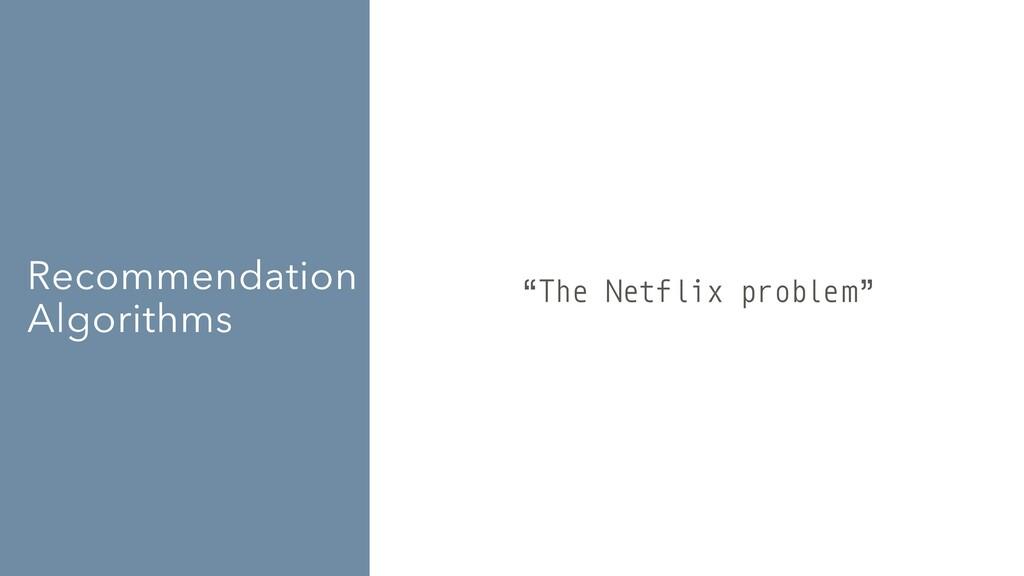 """Recommendation Algorithms """"The Netflix problem"""""""