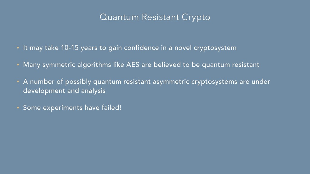 Quantum Resistant Crypto • It may take 10-15 ye...