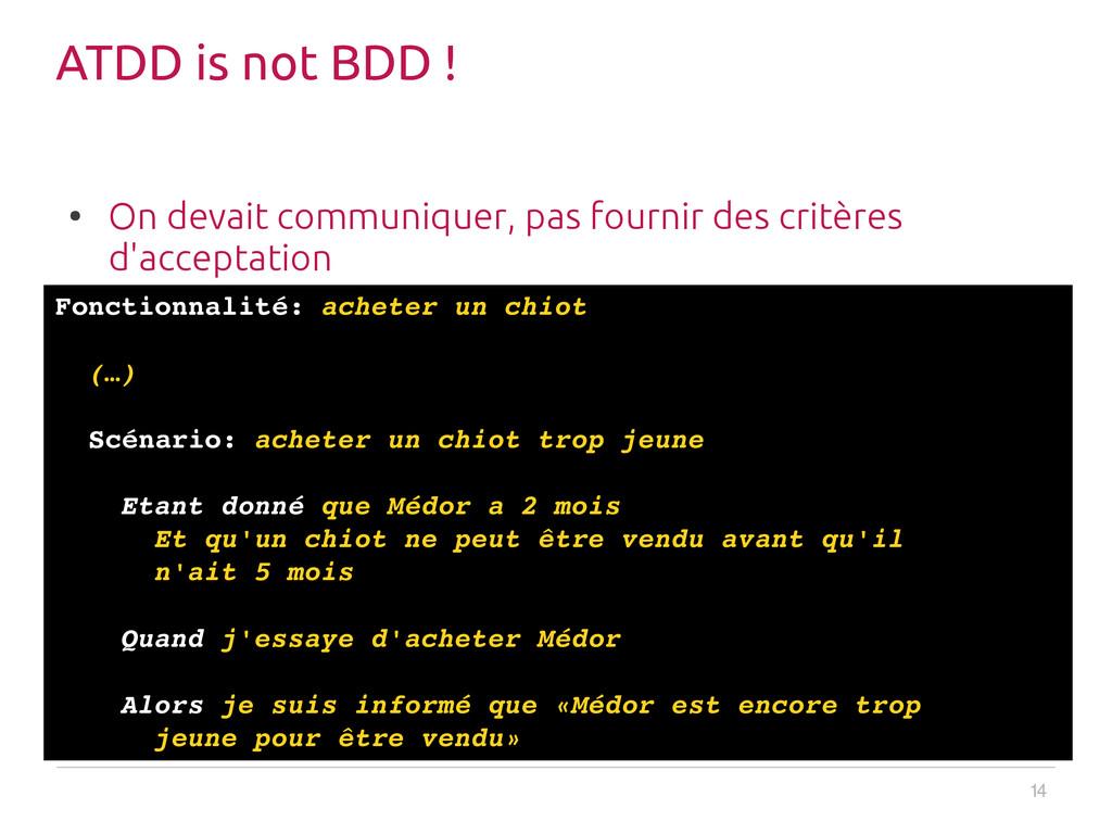 14 ATDD is not BDD ! ● On devait communiquer, p...