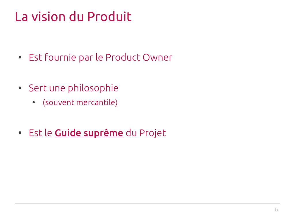 5 La vision du Produit ● Est fournie par le Pro...