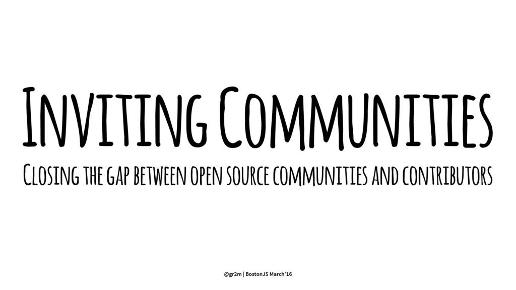 Inviting Communities Closing the gap between op...