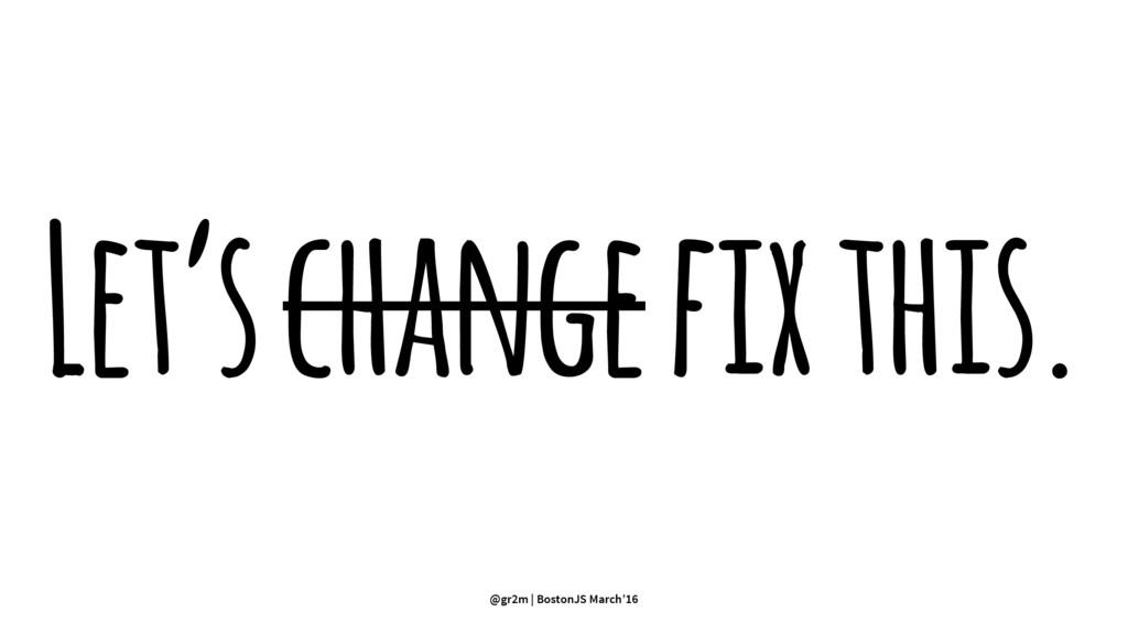 Let's change fix this. @gr2m | BostonJS March'16