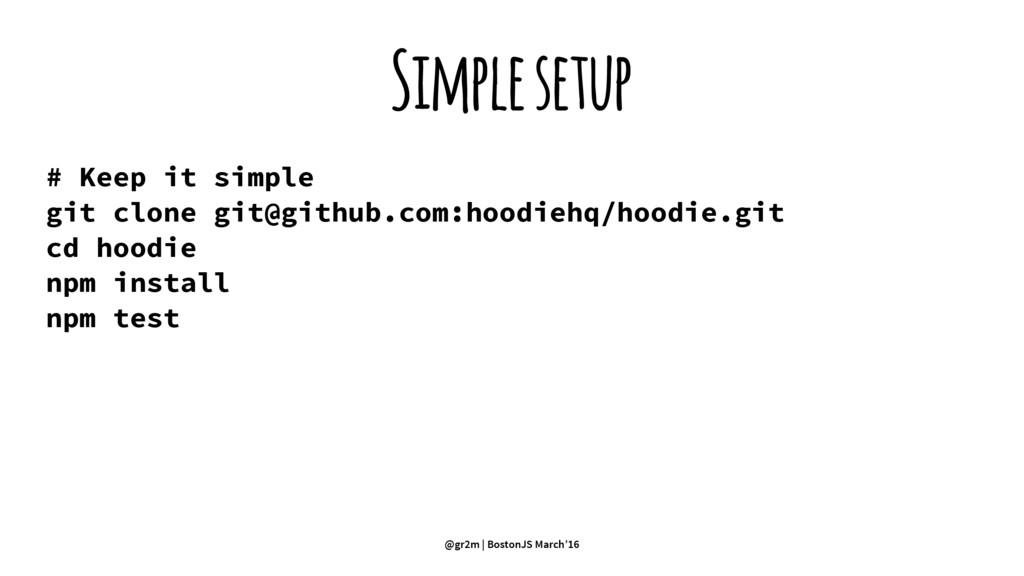 Simple setup # Keep it simple git clone git@git...