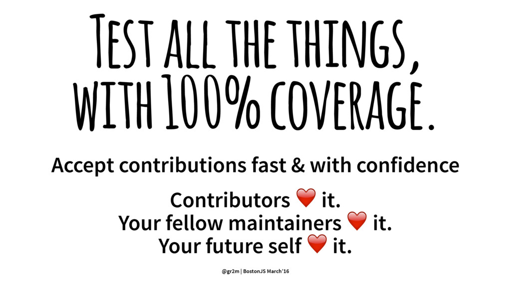 Test all the things, with 100% coverage. Accept...