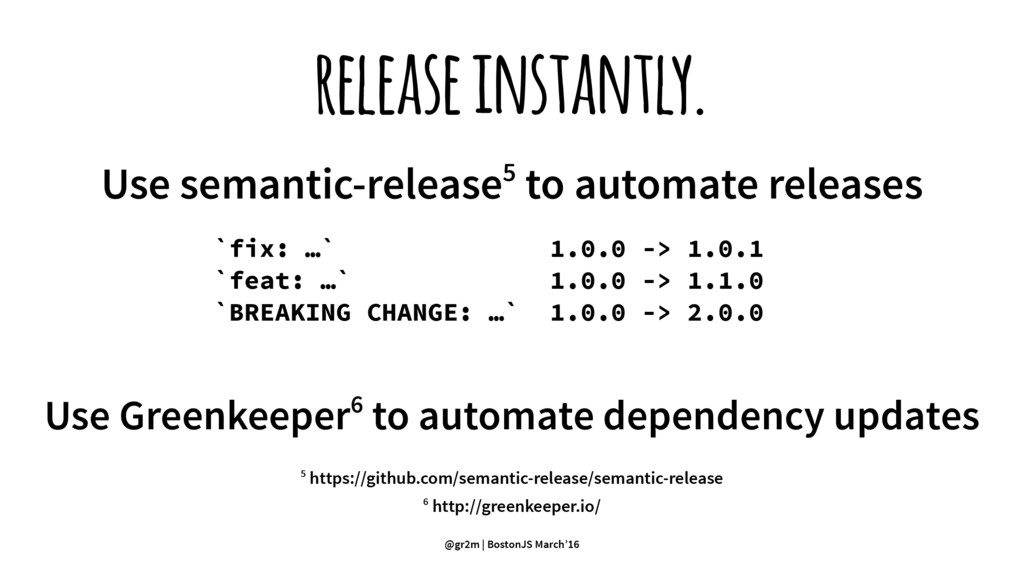 release instantly. Use semantic-release5 to aut...