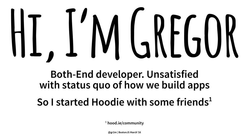 Hi, I'm Gregor Both-End developer. Unsatisfied ...