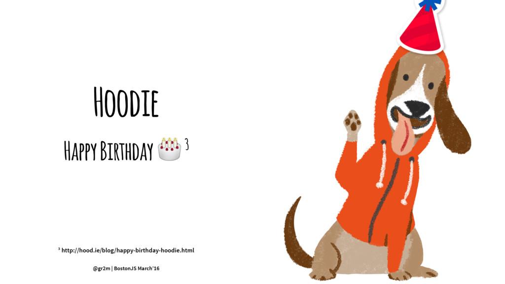 Hoodie Happy Birthday ! 3 3 http://hood.ie/blog...