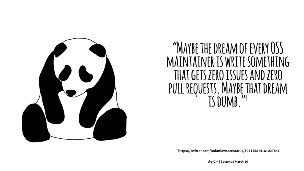 """""""Maybe the dream of every OSS maintainer is wri..."""