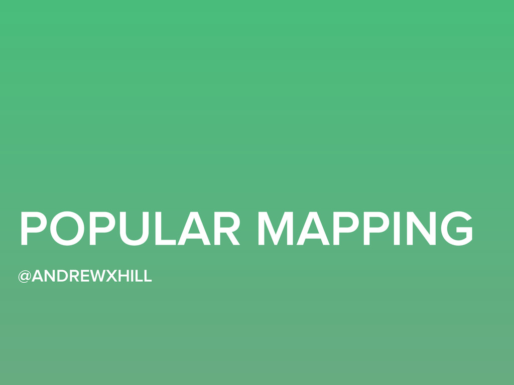 POPULAR MAPPING @ANDREWXHILL