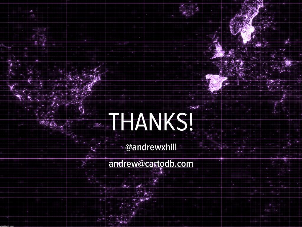 THANKS! @andrewxhill andrew@cartodb.com