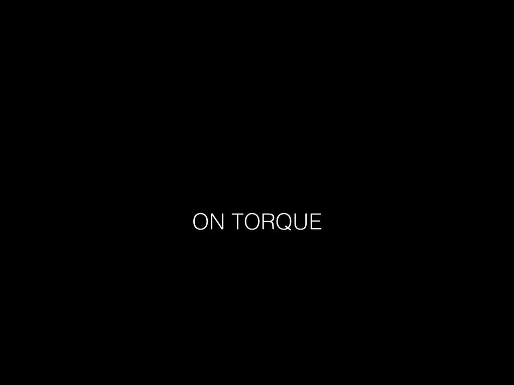ON TORQUE