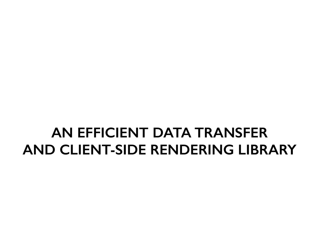 AN EFFICIENT DATA TRANSFER AND CLIENT-SIDE REND...