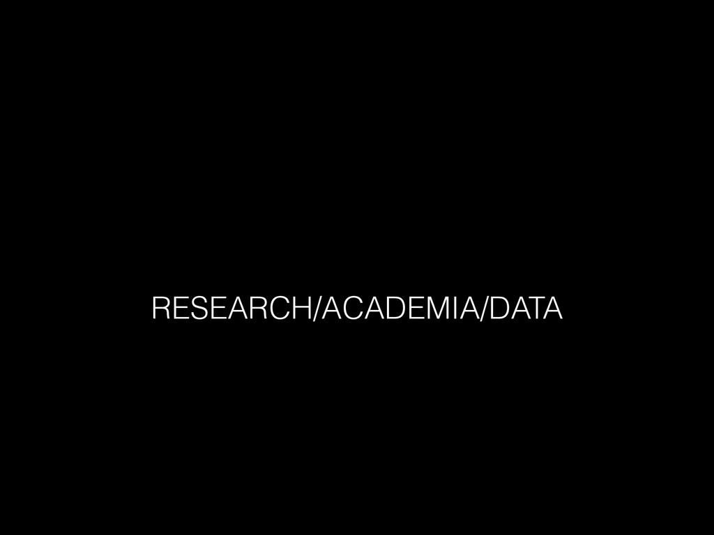RESEARCH/ACADEMIA/DATA