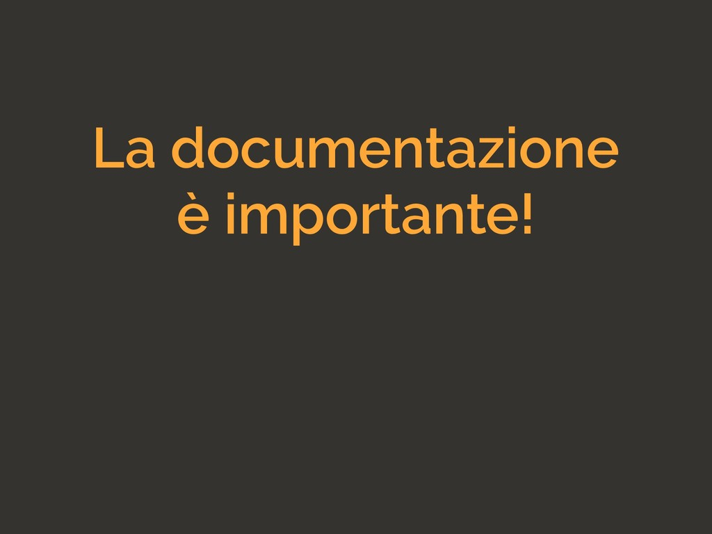 La documentazione è importante!