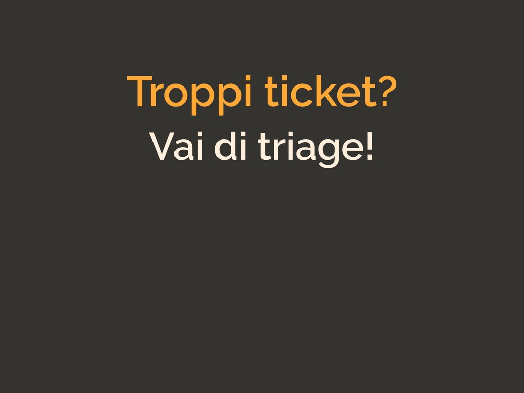 Troppi ticket? Vai di triage!