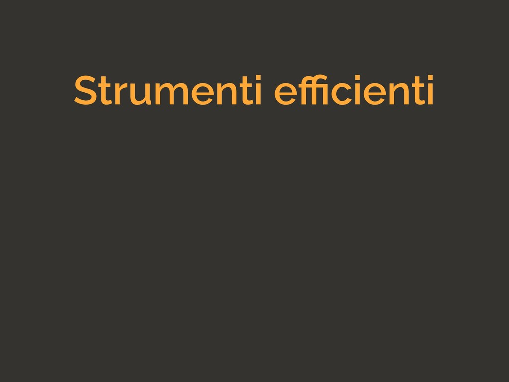 Strumenti efficienti