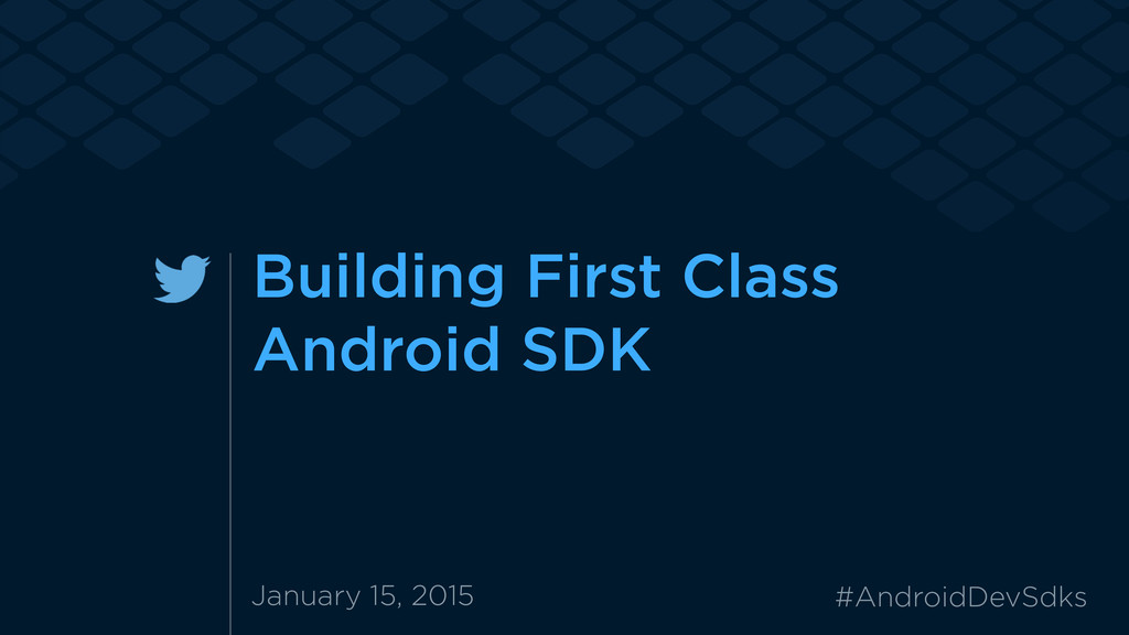 Building First Class Android SDK January 15, 20...