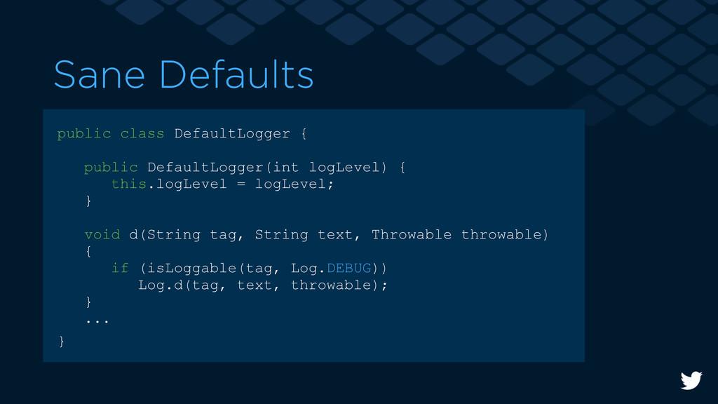 Sane Defaults public class DefaultLogger { publ...