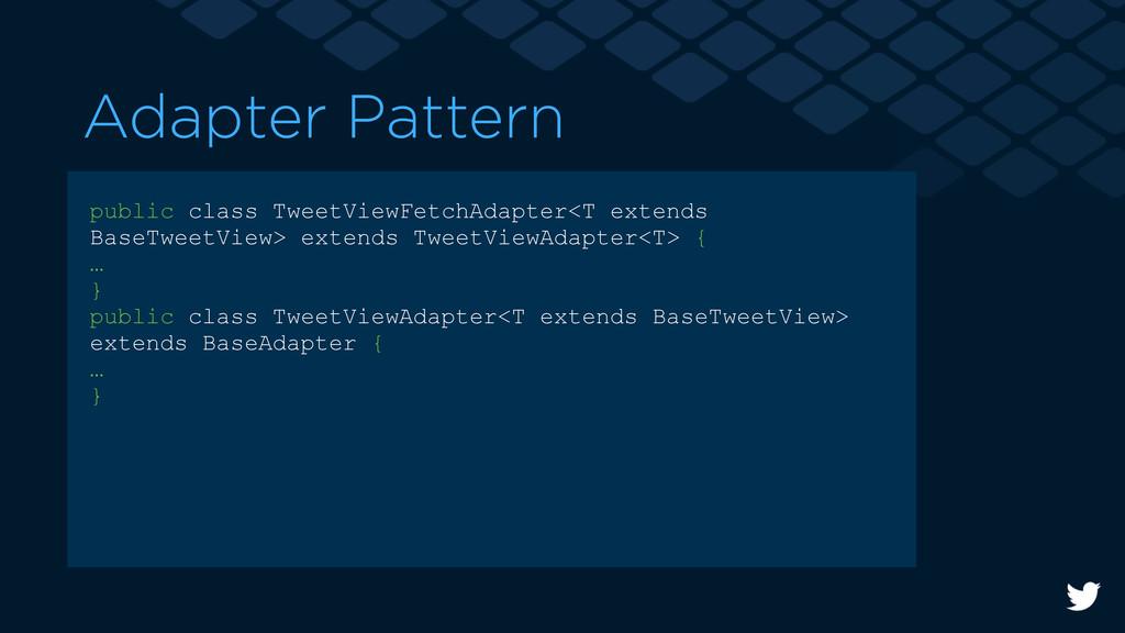 Adapter Pattern public class TweetViewFetchAdap...