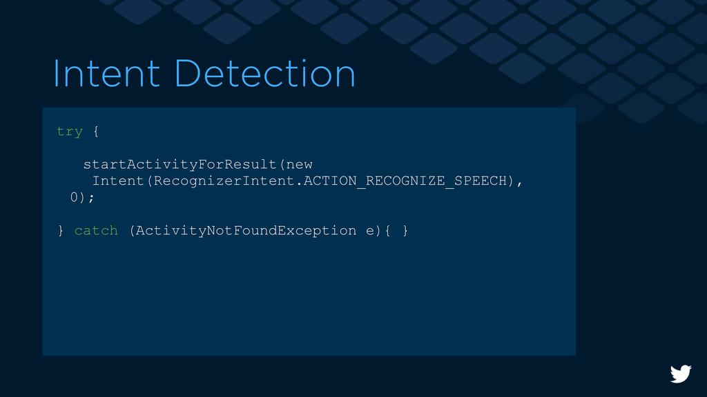 Intent Detection try { startActivityForResult(n...