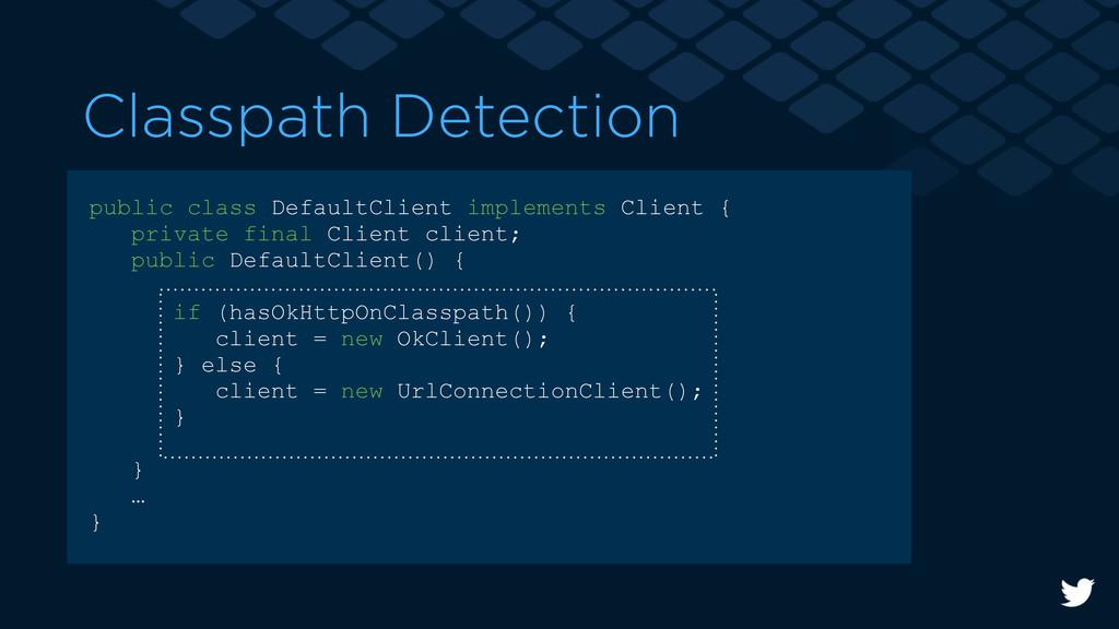 Classpath Detection public class DefaultClient ...
