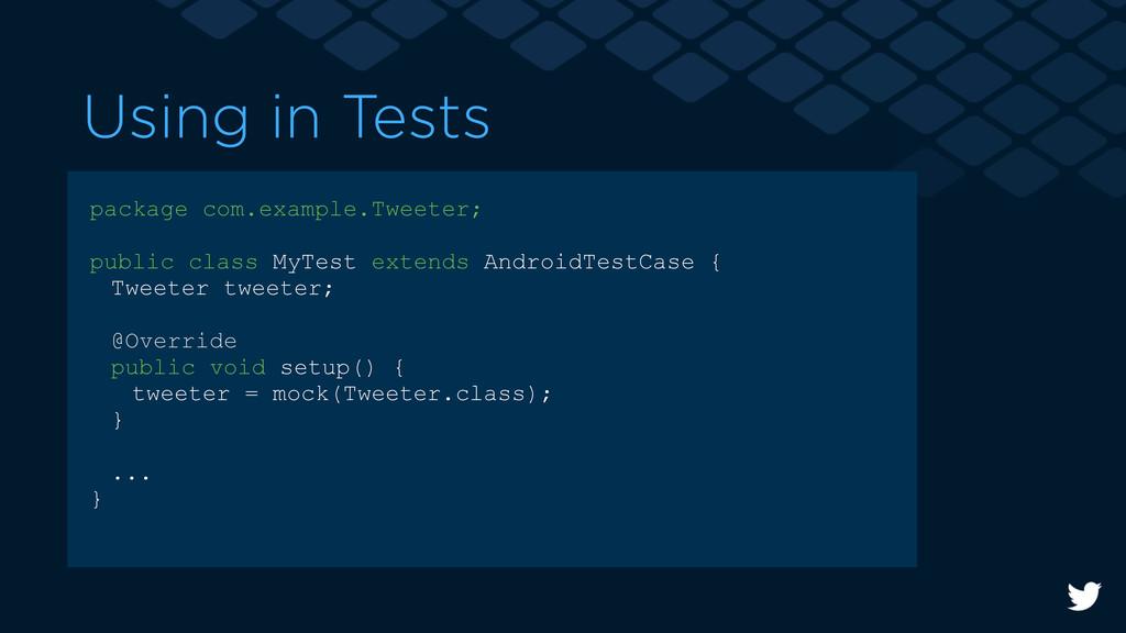 Using in Tests package com.example.Tweeter; pub...