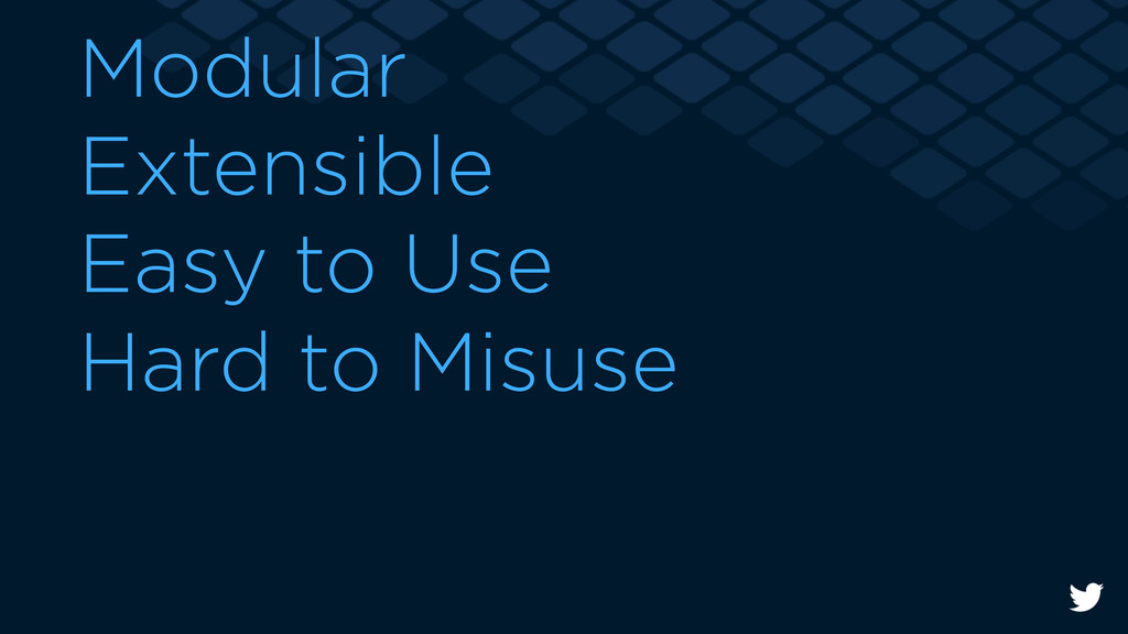 Modular Extensible Easy to Use Hard to Misuse
